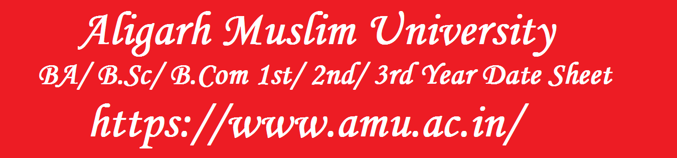 AMU Date Sheet 2019, www.amu.ac.in, Aligarh Muslim University BA/ B.Sc/ B.Com Time Table